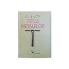 FIZICA  METALELOR de IOAN LICEA , 1986