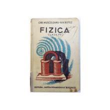 FIZICA  PENTRU CLASA VII -A SECUNDARA , EDITIA I - A de CHR. MUSCELEANU si N. N. BOTEZ  , 1935