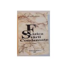 FIZICA STARII CONDENSATE , PARTEA I de ION MUNTEANU , 1995