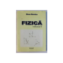 FIZICA , VOLUMUL I de ELENA SLAVNICU , 2003