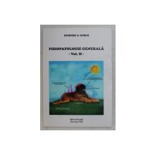 FIZIOPATOLOGIE , VOLUMUL II , EDITIA A II - A , REVAZUTA SI ADAUGITA de DUMITRU C. CURCA , 2004