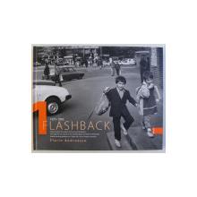 FLASHBACK , CLISEE VOALATE DIN EPOCA DE AUR SI ANII TRANZITIEI ( 1975 - 1995 ) de FLORIN ANDREESCU , 2019