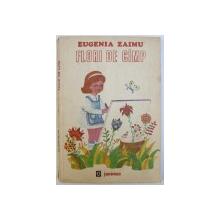 FLORI DE CAMP de EUGENIA ZAIMU , ilustratii de MARIAN OPROIU , 1988