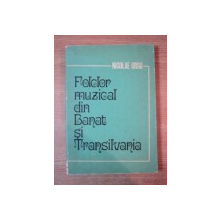 FOLCLOR MUZICAL DIN BANAT SI TRANSILVANIA de NICOLAE URSU , 1983