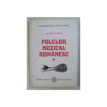 FOLCLOR MUZICAL ROMANESC , VOLUMUL I de GHEORGHE OPREA , 2001 , DEDICATIE*