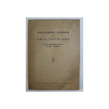 FOLCLORUL LITERAR SI ARTA POPULARA - CATEVA INDRUMARI PRACTICE PENTRU CULEGATORI de ION ALBESCU ...AUREL VASILIU , 1954