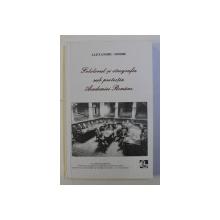 FOLCLORUL SI ETNOGRAFIA SUB PROTECTIA ACADEMIEI ROMANE de ALEXANDRU DOBRE , 2002