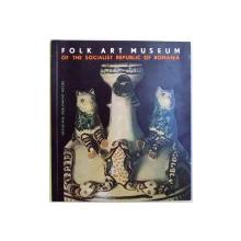 FOLK ART MUSEUM OF THE SOCIALIST REPUBLIC OF ROMANIA , text by MARCELA FOCSA , 1967