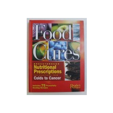 FOOD CURES - BREAKTHROUGH NUTRITIONAL PRESCRIPTIONS FOR EVERYTHING FROM COLDS TO CANCER, 2007
