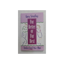 FOR BETTER OR FOR BEST - UNDERSTAND YOUR MAN by GARY SMALLEY , 1996
