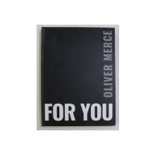 FOR YOU by OLIVER MERCE ,  TEXT de LAILA ONU