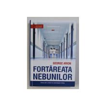 FORTAREATA NEBUNILOR de GEORGE ARION , 2011 , DEDICATIE*