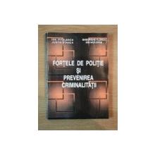 FORTELE DE POLITIE SI PREVENIREA CRIMINALITATII de ION PITULESCU , JUSTIN STANCA , GHEORGHE FLOREA , ION NITA STAN , 1995
