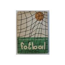 FOTBAL - TEHNICA JOCULUI , VOLUMUL I, PARTEA GENERALA , TEHNICA de ARPAD CSANADI , 1958
