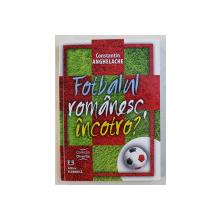 FOTBALUL ROMANESC , INCOTRO ? de CONSTANTIN ANGHELACHE , 2014