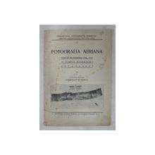 FOTOGRAFIA AERIANA INAINTE DE RASBOIUL 1914 - 1918,  IN TIMPUL RASBOIULUI , DUPA RASBOI de  CAPITANUL - AVIATOR CONSTANTIN GONTA , 1924