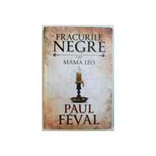 FRACURILE NEGRE: MAMA LEO, VOLUMUL V de PAUL FEVAL, 2016