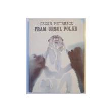 FRAM , URSUL POLAR de CEZAR PETRESCU , ILUSTRATII DE EMIL CHILESCU , 1986