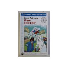 FRAM URSUL POLAR de CEZAR PETRESCU , ilustratii de VASILE SOCOLIUC , 2002 , LIPSA CD*