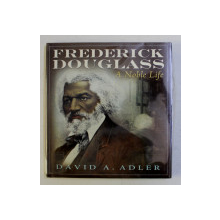 FREDERICH DOUGLASS , A NOBLE LIFE by DAVID A. ADLER , 2010