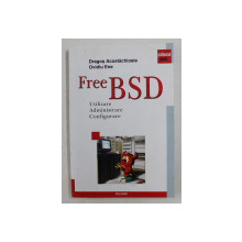 FreeBSD - UTILIZARE , ADMINISTRARE , CONFIGURARE de DRAGOS ACOSTACHIOAIE si OVIDIU ENE , 2005