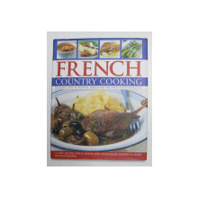 FRENCH COUNTRY COOKING - 60 SIMPLE AND AUTHENTIC FOR THE TRUE TASTE OF FRENCH , by CAROLE CLEMENTS and ELIZABETH WOLF - COHEN , 2010