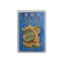 FRENCH REVOLUTIONS - CYCLING THE TOUR DE FRANCE by TIM MOORE , 2012