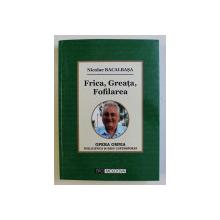 FRICA , GREATA , FOFILAREA (25 DE ANI DE PUBLICISTICA PRUDENTA SI IMPRUDENTA) de NICOLAE BACALBASA , 2014 DEDICATIE*
