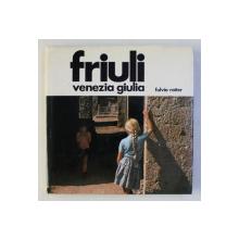 FRIULI - VENEZIA GIULIA di FULVIO ROITER , testo di CARLO SGORLON , 1978