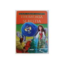 FRUMOASA SI BESTIA  - SERIA POVESTI CLASICE ILUSTRATE , 2010