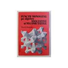FUNCTII MONOGENE PE ALGEBRE ASOCIATIVE SI NECOMUTATIVE de MARCEL ROSCULET , 1997