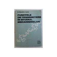 FUNCTIILE DE TRANSMITERE IN STUDIUL MECANISMELOR de V . HANDRA  - LUCA , 1983