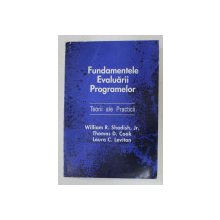 FUNDAMENTELE EVALUARII PROGRAMELOR - TEORII ALE PRACTICII de WILLIAM R. SHADISH , JR. ...LAURA C. LEVITON , 1995