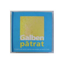 GALBEN , PATRAT - O CARTE IN RELIEF PENTRU COPIII DE TOATE VARSTELE de DAVID A. CARTER , 2008
