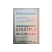 GINDIREA EUROPEANA IN SECOLUL XVIII-LEA-PAUL HAZARD  BUCURESTI 1981