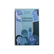 GANDIREA PARALELA - DE LA GANDIREA SOCRATICA LA GANDIREA LUI BONO de EDWARD DE BONO , 2017