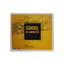 GANDUL DE DIMINEATA - VIATA ESTE FACUTA DIN GANDURI , 2018