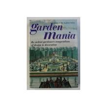 GARDEN MANIA - THE ARDENT GARDENER 'S COMPENDIUM OF DESIGN & DECORATION by PHILIP DE BAY & JAMES BOLTON , 2000