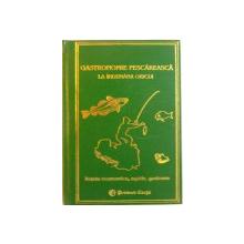 GASTRONOMIE PESCAREASCA LA INDEMANA ORICUI , RETETE ECONOMICE , RAPIDE , GUSTOASE , VOLUMUL II de LYDIA CONSTANTA CIUCA , 2006