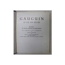 GAUGUIN , SA VIE , SON OEUVRE  - REUNION DE TEXTES , D 'ETUDES , DE DOCUMENTS sous la direction de GEORGES WILDENSTEIN  , 1958