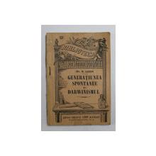 GENERATIUNEA SPONTANEE SI DARWINISMUL de DR. N. LEON , EDITIE INTERBELICA