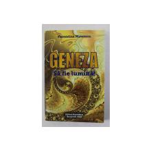 GENEZA - SA FIE LUMINA ! de FLORENTINA MATEESCU , 2019