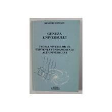 GENEZA UNIVERSULUI - TEORIA NIVELELOR DE EXISTENTA FUNDAMENTALE ALE UNIVERSULUI de DUMITRU IONESCU , 2001 , DEDICATIE*