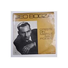 GEO BOGZA CITESTE DIN MARILE SALE POEME , DISC DE VINIL , APARUT 1971