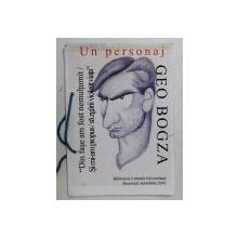 GEO BOGZA - UN PERSONAJ , CATALOG DE EXPOZITIE , B.C.U . , de LUCIA STEFANESCU ...FLORIN COLONAS ,  OCTOMBRIE , 2010, EXEMPLAR 36 DIN 40  SEMNAT *
