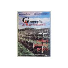 GEOGRAFIA AGRICULTURII , CULTURA PLANTELOR PE GLOB de MELINDA CANDEA si CONSTANTIN ISBASOIU , 1999