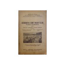 GEOGRAFIA CONTINENTELOR FARA EUROPA PENTRU CLASA II A GIMNAZIILOR SI LICEELOR COMERCIALE de AUREL LEPADATU si GH. C. TEODORESCU , 1938 , DEDICATIE*