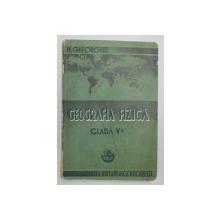 GEOGRAFIA FIZICA PENTRU CLASA V-A SECUNDARA de N. GHEORGHIU , 1939