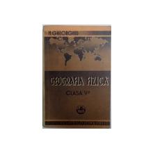 GEOGRAFIA FIZICA PENTRU CLASA V- A SECUNDARA  - EDITIA VI de NIC. GHEORGHIU , 1944