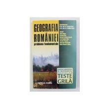 GEOGRAFIA ROMANIEI - PROBLEME FUNDAMENTALE - TESTE PENTRU ADMITEREA IN INVATAMANTUL SUPERIOR , coordonatori SILVIU NEGUT si FLORINA BRAN , 2007